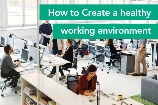 How to Create a healthy working environment
